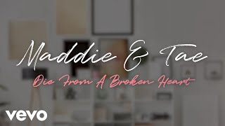 Maddie & Tae - Die From A Broken Heart (Lyric Video)