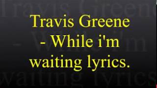 Travis Greene - While I'm Waiting Lyrics