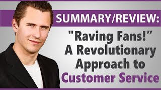 Review & Summary: Raving Fans! By Ken Blanchard & Sheldon Bowles - a Must Read!