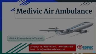 Medivic Air Ambulance in Guwahati and Varanasi-Best Service