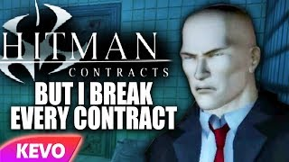 Hitman Contracts but I break every contract