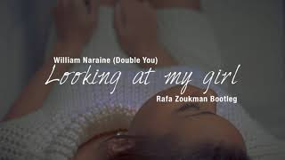 William Naraine (Double You) - Looking At My Girl (Rafa Zoukman Bootleg)