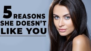 5 REASONS WHY SHE DOESN'T LIKE YOU | ALEX COSTA