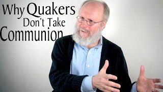 Why Quakers Don't Take Communion