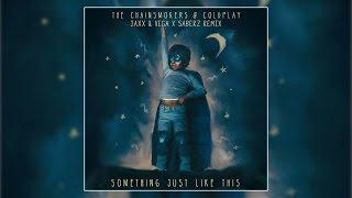 The Chainsmokers & Coldplay - Something Just Like This (SaberZ x Jaxx & Vega Remix) [Free]