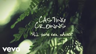Casting Crowns - All Youve Ever Wanted (Official Lyric Video)