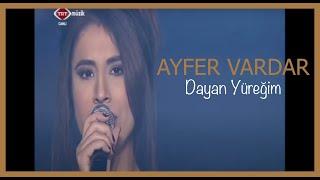 Ayfer Vardar - Dayan Yüreğim
