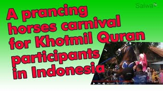 A prancing horses carnival for Khotmil Quran participants in Indonesia