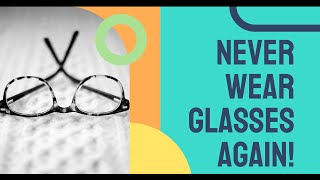 Never Wear Glasses or Contact Lenses Ever Again