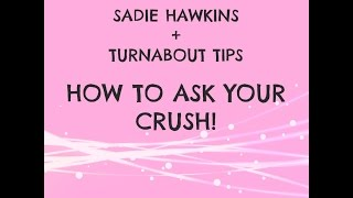 Sadie Hawkins + Turnabout Dance Tips, Part 2: HOW TO ASK YOUR CRUSH