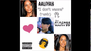 aaliyah - i don't wanna (remix) ft dinerøø