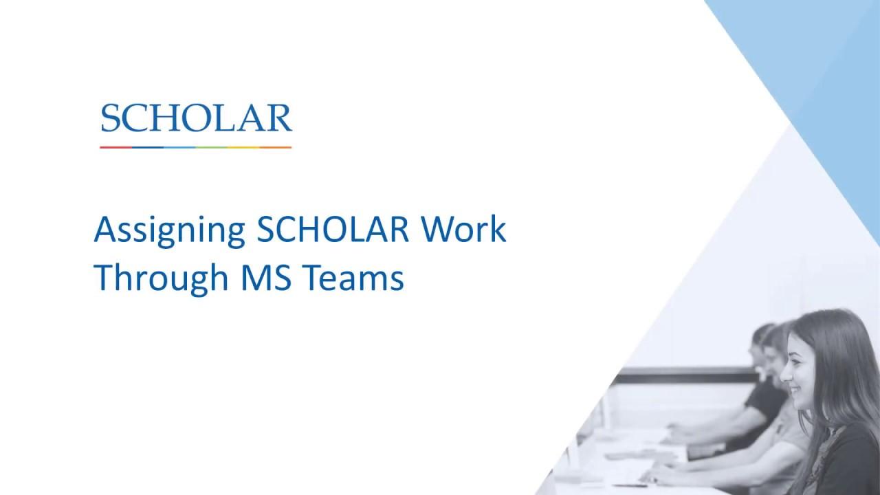 Assigning SCHOLAR Work Through MS Teams