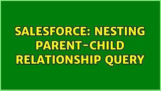 Salesforce: Nesting Parent-Child Relationship Query