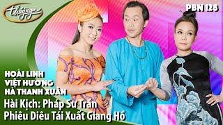 Hài Hoài Linh, Việt Hương, Hà Thanh Xuân | PBN 128 Hài Kịch: Pháp Sư Trần Phiêu Diêu Tái Xuất