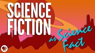 When Science FICTION Becomes Science FACT!