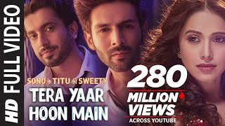 "Presenting the FRIENDSHIP ANTHEM full video song 'Tera Yaar Hoon Main' from the upcoming Bollywood movie ""Sonu Ke Titu Ki Sweety"". The movie is Starring  Kartik Aaryan, Nushrat Bharucha & Sunny Singh. This love song is sung by  Arijit Singh, composed by "" Rochak Kohli"" and the lyrics of this new song are penned by Kumaar. Enjoy and stay connected with us !!  ♪ Available on ♪ iTunes : http://bit.ly/Sonu-Ke-Titu-Ki-Sweety-iTunes Hungama : http://bit.ly/Sonu-Ke-Titu-Ki-Sweety-Hungama Saavn : http://bit.ly/Sonu-Ke-Titu-Ki-Sweety-Saavn Gaana : http://bit.ly/Sonu-Ke-Titu-Ki-Sweety-Gaana Apple Music : http://bit.ly/Sonu-Ke-Titu-Ki-Sweety-Apple-Music Google Play : http://bit.ly/Sonu-Ke-Titu-Ki-Sweety-Google-Play Wynk : http://bit.ly/Sonu-Ke-Titu-Ki-Sweety-Wynk ________________________________________ _______________________________________ For  Caller Tunes : Tera Yaar http://bit.ly/2oq1mpR Aaja Ladein - Tera Yaar http://bit.ly/2CcKhtc Sajna De - Tera Yaar http://bit.ly/2EJel0Z  Set as Caller Tune: Set ""Tera Yaar"" as your caller tune - sms SKTKS23 To 54646 Set ""Aaja Ladein - Tera Yaar"" as your caller tune -sms SKTKS24 To 54646 Set ""Sajna De - Tera Yaar"" as your caller tune - sms SKTKS25 To 54646 ________________________________________ ♫Song-- Tera Yaar Hoon Main  ♫Singer – Arijit Singh ♫Music – Rochak Kohli ♫Lyrics – Kumaar  ♫Additional Vocals – Simerjit Kumar And Anita Bhatt ♫Arranged And Programmed By – Aditya Dev ♫Mixed And Mastered By – Shadaab Rayeen @ New Edge - Mumbai ♫Guitars Performed By – Mohit Dogra ♫Harpejji Performed By – Aditya Dev ♫Arijit Vocals Recorded By Zafar Ansari ♫Guitars And Addl. Vocals Recorded At Rochak Kohli Music Studio ♫Addl. Vocals Recorded At Wow&Flutter Studio By Rupak Thakur  ♫Mix Assistants – Abhishek Sortey And Dhananjay Khapekar ♫Music Assistant – Singh Dhruva  ♫Music Label -- T-Series  ________________________________________ ________________________________________ Operator Codes:  1.Tera Yaar Vodafone Subscribers Dial 53710289496 Airtel Subscribers Dial 5432116491307 Idea Subscribers Dial 5678910289496 Tata DoCoMo Subscribers dial 54321110289496 Aircel Subscribers sms DT 6987058  To 53000 BSNL (South / East) Subscribers sms BT 10289496 To 56700 BSNL (North / West) Subscribers sms BT 6987058 To 56700 Virgin Subscribers sms TT 10289496 To 58475 Telenor Subscribers dial 500110289496 MTNL Subscribers sms PT 10289496 To 56789  2.Aaja Ladein - Tera Yaar Vodafone Subscribers Dial 53710289495 Airtel Subscribers Dial 5432116492091 Idea Subscribers Dial 5678910289495 Tata DoCoMo Subscribers dial 54321110289495 Aircel Subscribers sms DT 6987059  To 53000 BSNL (South / East) Subscribers sms BT 10289495 To 56700 BSNL (North / West) Subscribers sms BT 6987059 To 56700 Virgin Subscribers sms TT 10289495 To 58475 Telenor Subscribers dial 500110289495 MTNL Subscribers sms PT 10289495 To 56789  3.Sajna De - Tera Yaar Vodafone Subscribers Dial 53710289499 Airtel Subscribers Dial 5432116492176 Idea Subscribers Dial 5678910289499 Tata DoCoMo Subscribers dial 54321110289499 Aircel Subscribers sms DT 6987060  To 53000 BSNL (South / East) Subscribers sms BT 10289499 To 56700 BSNL (North / West) Subscribers sms BT 6987060 To 56700 Virgin Subscribers sms TT 10289499 To 58475 Telenor Subscribers dial 500110289499 MTNL Subscribers sms PT 10289499 To 56789  Enjoy & stay connected with us! ► Subscribe to T-Series: http://bit.ly/TSeriesYouTube ► Like us on Facebook: https://www.facebook.com/tseriesmusic ► Follow us on Twitter: https://twitter.com/tseries ► Follow us on Instagram: http://bit.ly/InstagramTseries"