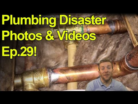 PLUMBING DISASTERS 29 – Videos and Photos