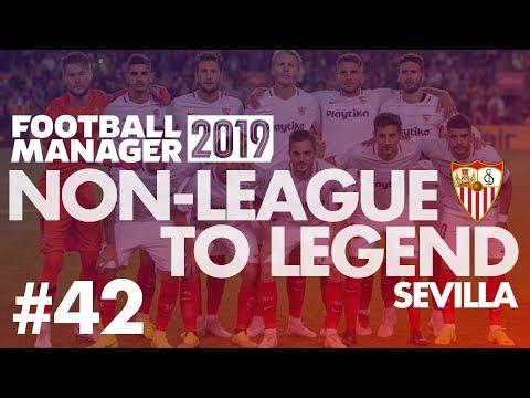 Non-League to Legend FM19 | SEVILLA | Part 42 | £200MILLION | Football Manager 2019