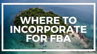 Where to Incorporate your FBA or Ecommerce Business