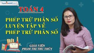 Phép trừ phân số. Luyện tập về phép trừ phân số - Toán 4 – Cô Phạm Thị Thu Thủy