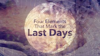 Four Elements That Mark the Last Days