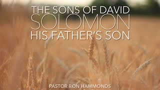 """The Sons of David: Solomon - His Father's Son"""