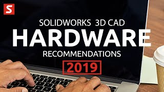 The BEST PC and laptop hardware specifications for Solidworks 3D CAD (2019)