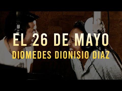 El 26 de Mayo - Diomedes Dionisio Diaz ( Homenaje a Diomedes Diaz)