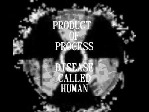 DISEASE CALLED HUMAN- Product of Process