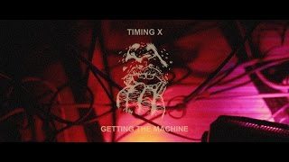 TIMING X - Getting the Machine