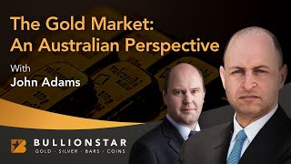 BullionStar Perspectives - John Adams - The Gold Market: An Australian Perspective
