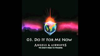 03. Do It For Me Now - Angels & Airwaves HQ