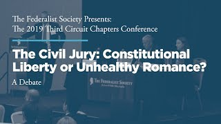 Click to play: Panel Three: The Civil Jury: Constitutional Liberty or Unhealthy Romance?
