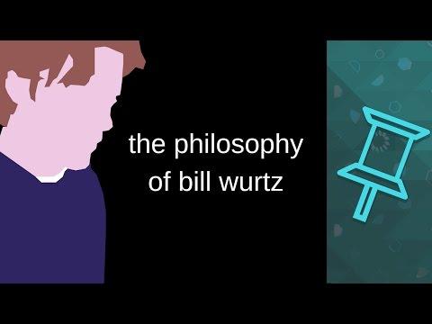 The Philosophy of Bill Wurtz