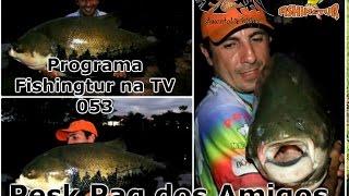 Programa Fishingtur na TV 053 - PeskPag dos Amigos