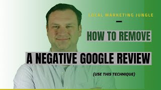 How to Delete a Negative Google Review (Use this Technique)