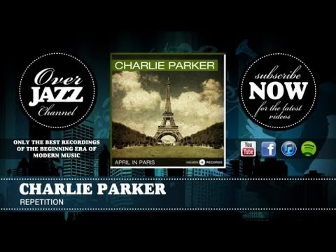 Charlie Parker - Repetition (1947)