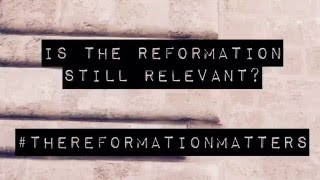 Is the Reformation still relevant?