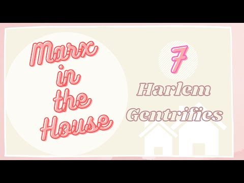 Ep 7: Harlem Gentrifies || Marx in the House
