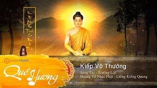 (Nhạc Phật Giáo Hay) Kiếp Vô Thường | Liêng Kiếng Quang
