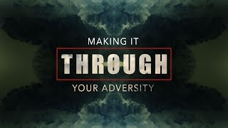 Making It Through Your Adversity