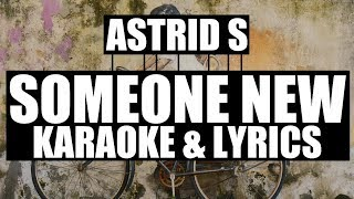 ASTRID S - SOMEONE NEW [KARAOKE & LYRICS]