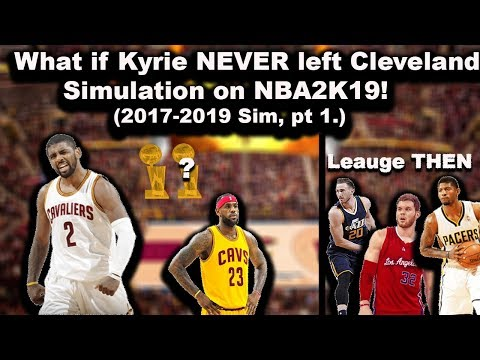 What If Kyrie Irving was never Traded in from the Cavaliers? SIMULATION on NBA2K19 - Part 1