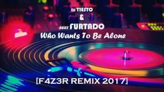 DJ TIESTO & NELLY FURTADO - Who Wants To Be Alone [F4Z3R REMIX 2017]
