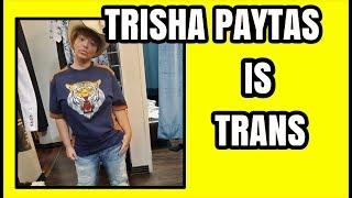 TRISHA PAYTAS IS TRANSGENDER