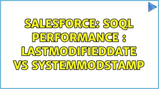 Salesforce: SOQL Performance : LastModifiedDate vs SystemModStamp (2 Solutions!!)