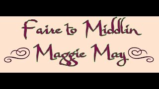 Faire to Middlin Preforming Maggie May