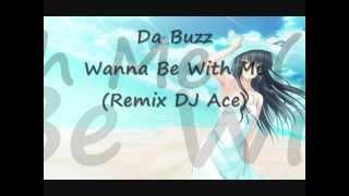 Da Buzz - Wanna Be With Me (Remix DJ Ace)