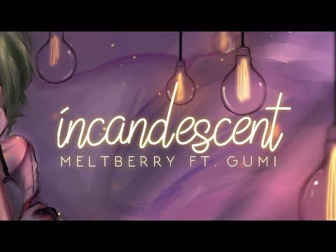 Meltberry - Incandescent ft. GUMI【Vocaloid Original】