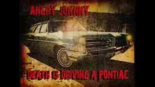 "Angry Johnny ""Death Is Driving A Pontiac"""